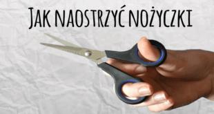 ostrzenie nożyczek, jak szybko naostrzyć nożyczki, czym naostrzyć nożyczki, jak naostrzyć nożyczki krawieckie